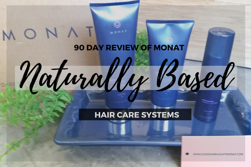 90 Day Review of MONAT Naturally Based Hair Care Systems