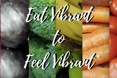 Eat Vibrant to Feel Vibrant